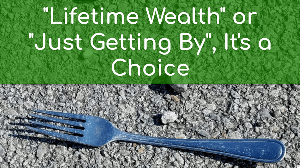 """""""Lifetime Wealth"""" or """"Just Getting By, It's a Choice"""